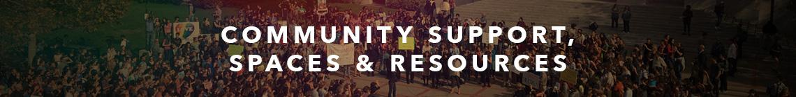 Community Support, Spaces & Resources