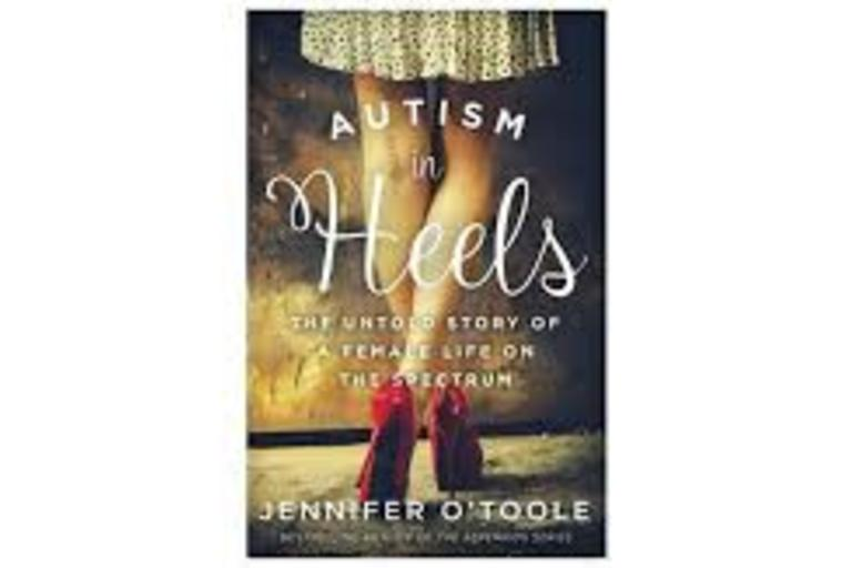 Autism in Heels The Untold Story of a Female Life on the Spectrum Jennifer Cook O'Toole