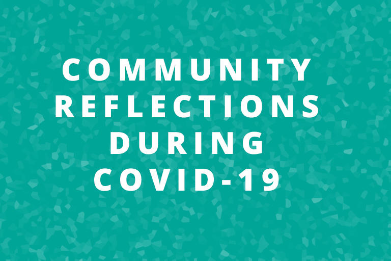 Community Reflections During COVID-19