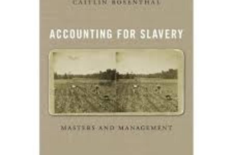 Accounting for Slavery Masters and Management by Assistant Professor of History at UC Berkeley, Caitlin Rosenthal