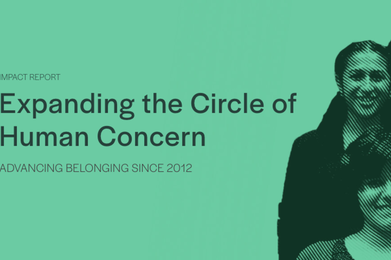 IMPACT REPORT Expanding the Circle of Human Concern ADVANCING BELONGING SINCE 2012