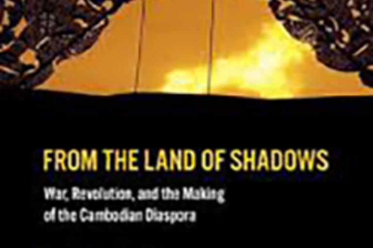 From the Land of Shadows War, Revolution, and the Making of the Cambodian Diaspora by Khatharya Um