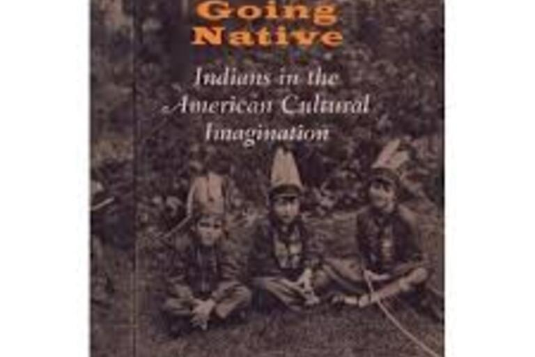 Going Native - Indians in the American Cultural Imagination by Shari Hurndorf