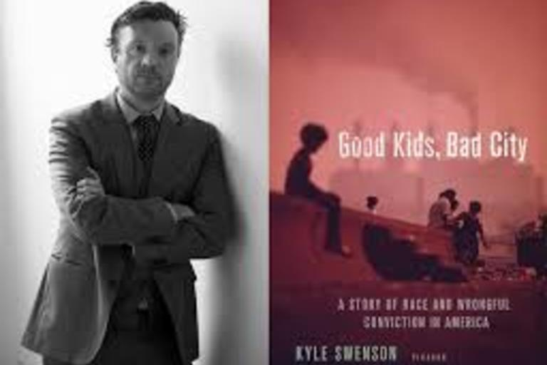 Good Kids. Bad City: A Story of Race and Wrongful Conviction in America Kyle Swenson