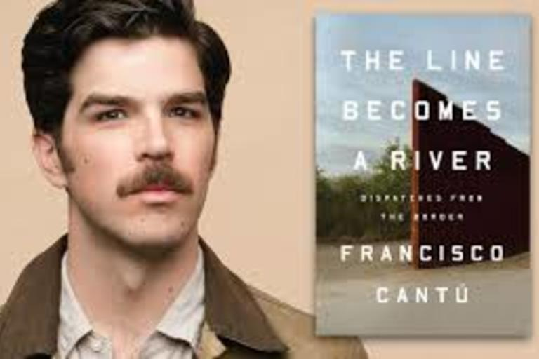The Line Becomes a River DISPATCHES FROM THE BORDER By FRANCISCO CANTÚ