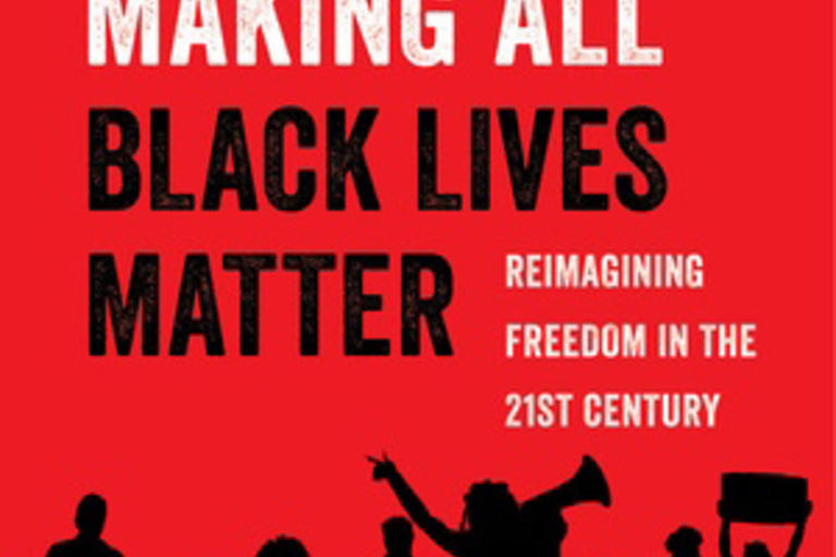 Making all Black Lives Matter: Reimagining Freedom in the 21st Century by Barbara Ransby. UC Press