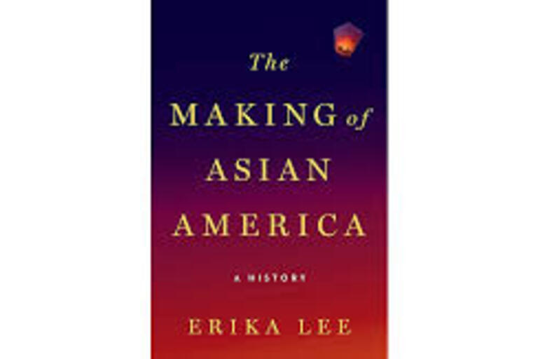 The Making of Asian American. A History by Erika Lee