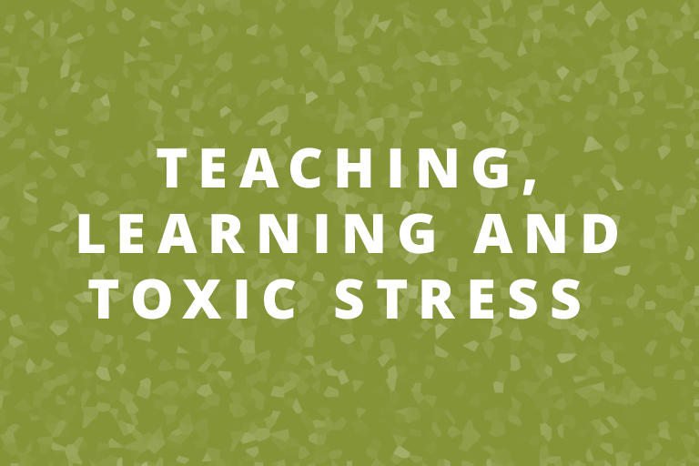 Toxic Stress in the Classroom
