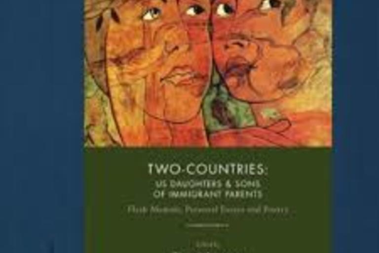 Two-Countries: US Daughters & Sons of Immigrant Parents by: Tina Schumann. an anthology of flash memoir, personal essays, and poetry edited by the adult child of an immigrant born and raised in the United States.