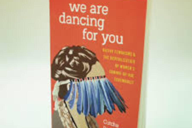 We Are Dancing for You Native Feminisms and the Revitalization of Women's Coming-of-Age Ceremonies By Cutcha Risling Baldy