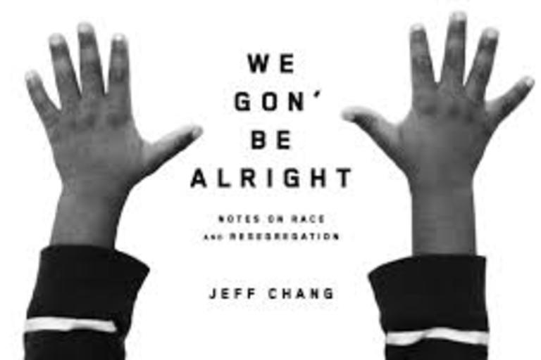 Book Cover - We Gon Be Alright: Notes on Race and Resegregation by Jeff Chang.