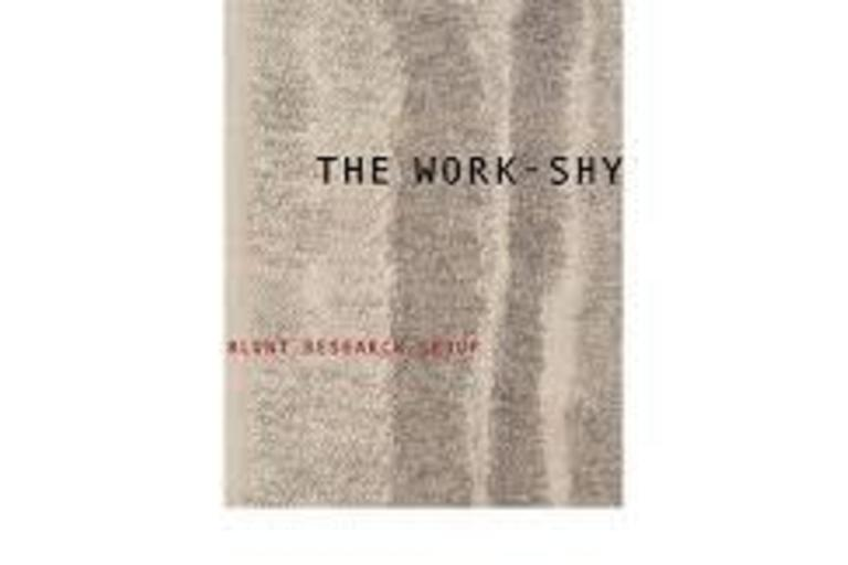 "Work Shy - cover of the book.  Poetic ""assemblages"" by the anonymous collective The Blunt Research Group, working with testimonies by and about people held in California's first youth prison and two ""asylums"": people ""at once,"" as the Group puts it, ""deni"